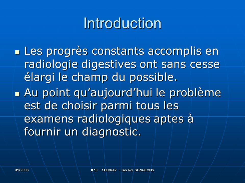 04/2008 IFSI - CHU/PAP - Jan-Pol SONGEONS Introduction Lors dun syndrome abdominal aigu, lexploration radiologique doit être aussi peu traumatisante que possible.