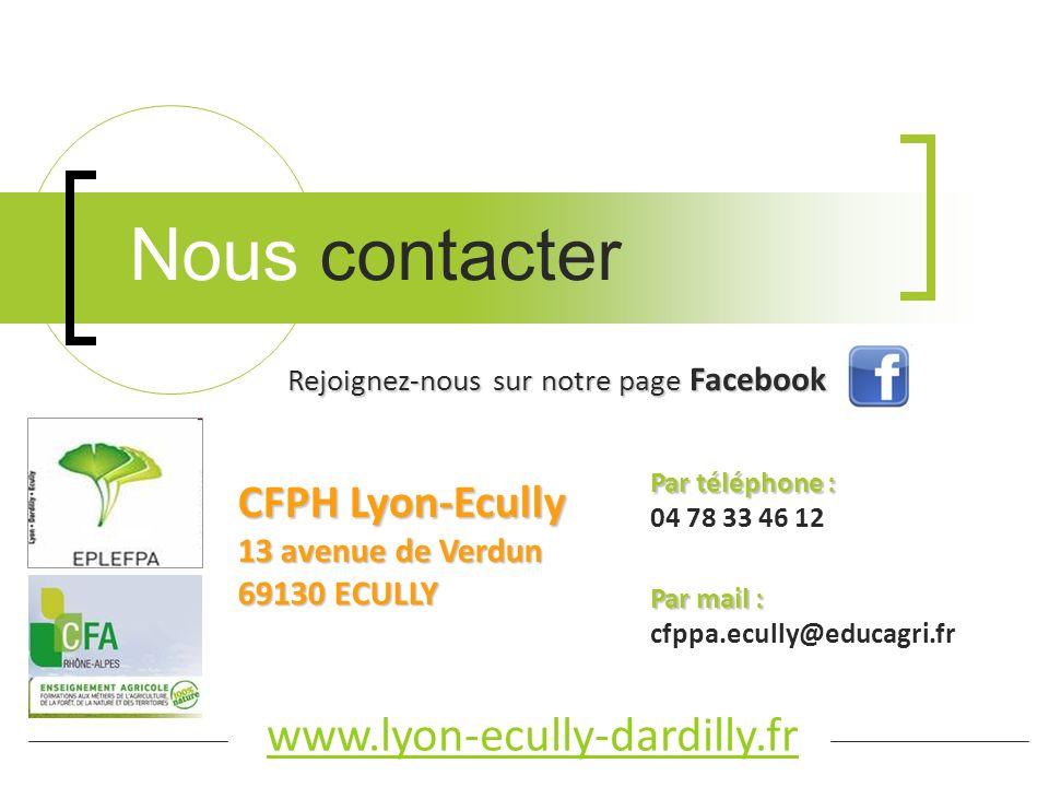 Nous contacter CFPH Lyon-Ecully 13 avenue de Verdun 69130 ECULLY Par mail : Par mail : cfppa.ecully@educagri.fr Par téléphone : Par téléphone : 04 78 33 46 12 www.lyon-ecully-dardilly.fr Rejoignez-nous sur notre page Facebook
