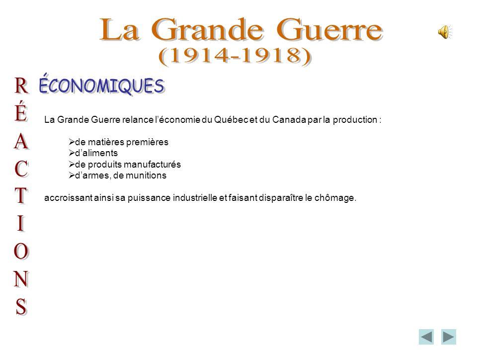 La Grande Guerre relance léconomie du Québec et du Canada par la production : de matières premières daliments de produits manufacturés darmes, de munitions accroissant ainsi sa puissance industrielle et faisant disparaître le chômage.
