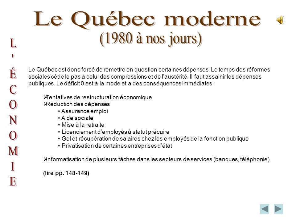 On pourrait qualifier le Québec contemporain de période de remises en question : mondialisation de léconomie, référendums, débats constitutionnels, crise du syndicalisme, compressions budgétaires.