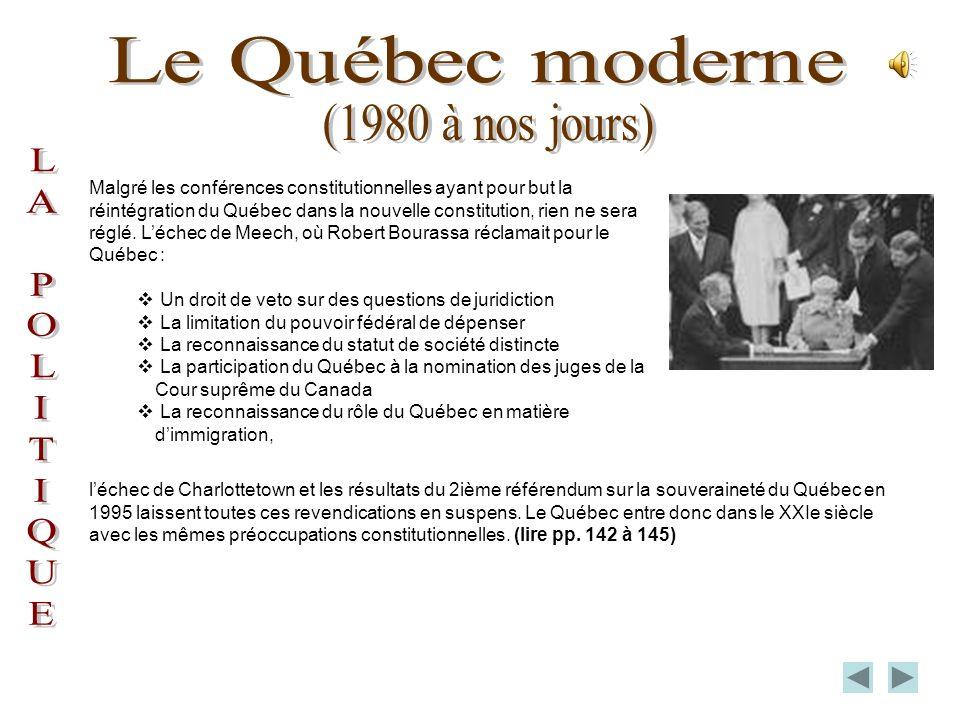 Sur le plan politique, la volonté daffirmation du Québec continue de heurter le Canada anglais. Un 1er référendum en 1980, qui prônait un accord de so