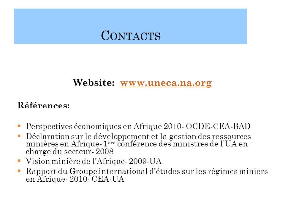 C ONTACTS Website: www.uneca.na.orgwww.uneca.na.org Références: Perspectives économiques en Afrique 2010- OCDE-CEA-BAD Déclaration sur le développement et la gestion des ressources minières en Afrique- 1 ère conférence des ministres de lUA en charge du secteur- 2008 Vision minière de lAfrique- 2009-UA Rapport du Groupe international détudes sur les régimes miniers en Afrique- 2010- CEA-UA 23 To make appointemt