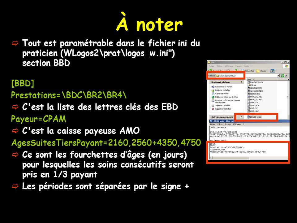 À noter Tout est paramétrable dans le fichier ini du praticien (WLogos2\prat\logos_w.ini ) section BBD [BBD] Prestations=\BDC\BR2\BR4\ C est la liste des lettres clés des EBD Payeur=CPAM C est la caisse payeuse AMO AgesSuitesTiersPayant=2160,2560+4350,4750 Ce sont les fourchettes dâges (en jours) pour lesquelles les soins consécutifs seront pris en 1/3 payant Les périodes sont séparées par le signe +
