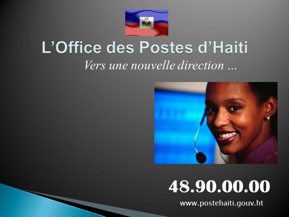 www.postehaiti.gouv.ht 48.90.00.00 Vers une nouvelle direction …