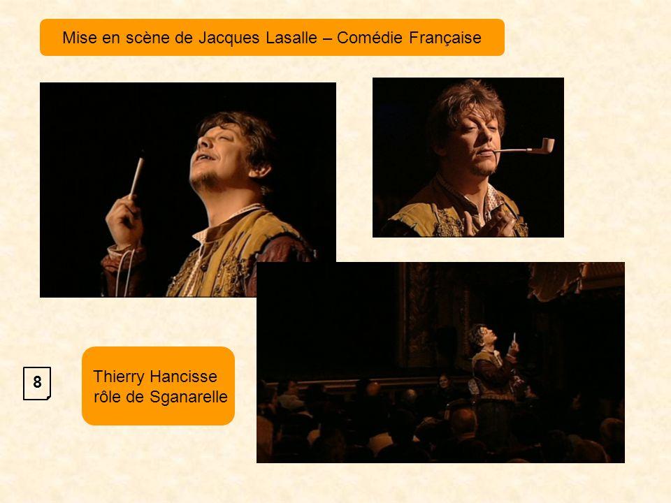 8 Mise en scène de Jacques Lasalle – Comédie Française Thierry Hancisse rôle de Sganarelle