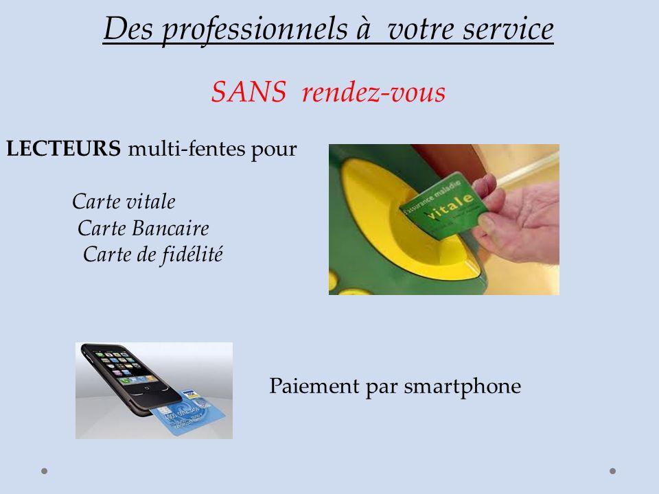 Des professionnels à votre service SANS rendez-vous LECTEURS multi-fentes pour Carte vitale Carte Bancaire Carte de fidélité Paiement par smartphone