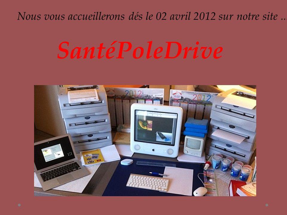Nous vous accueillerons dés le 02 avril 2012 sur notre site... SantéPoleDrive