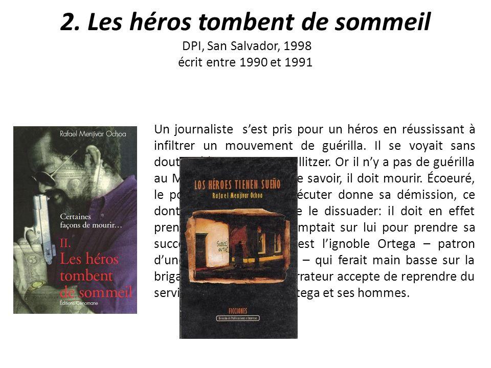2. Les héros tombent de sommeil DPI, San Salvador, 1998 écrit entre 1990 et 1991 Un journaliste sest pris pour un héros en réussissant à infiltrer un