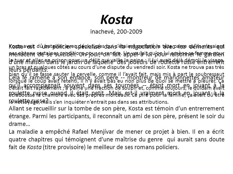 Kosta inachevé, 200-2009 Kosta est un policier spécialisé dans la négociation avec les déments qui menacent de se suicider.
