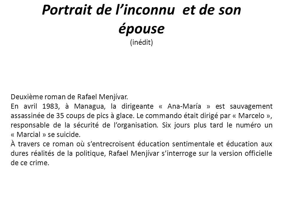 Portrait de linconnu et de son épouse (inédit) Deuxième roman de Rafael Menjívar.