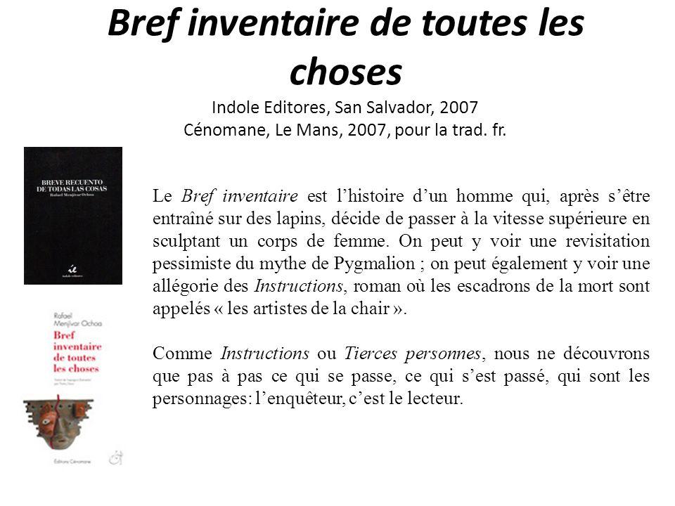 Bref inventaire de toutes les choses Indole Editores, San Salvador, 2007 Cénomane, Le Mans, 2007, pour la trad.