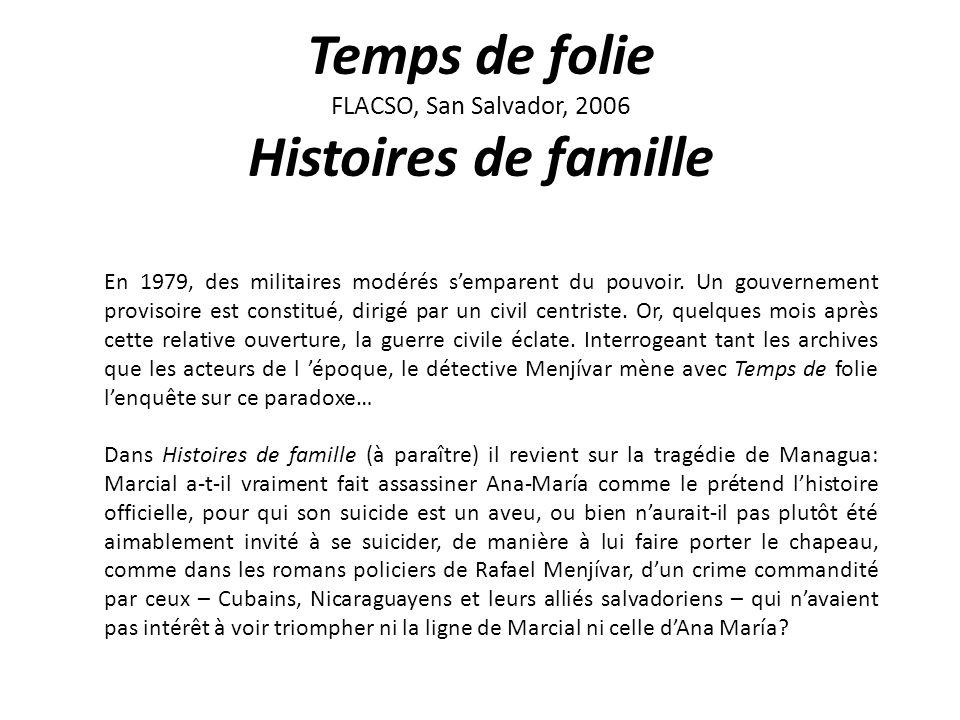 Temps de folie FLACSO, San Salvador, 2006 Histoires de famille En 1979, des militaires modérés semparent du pouvoir.