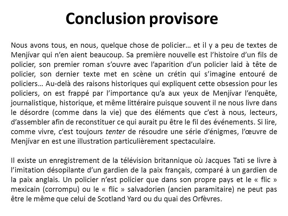 Conclusion provisore Nous avons tous, en nous, quelque chose de policier… et il y a peu de textes de Menjívar qui nen aient beaucoup.