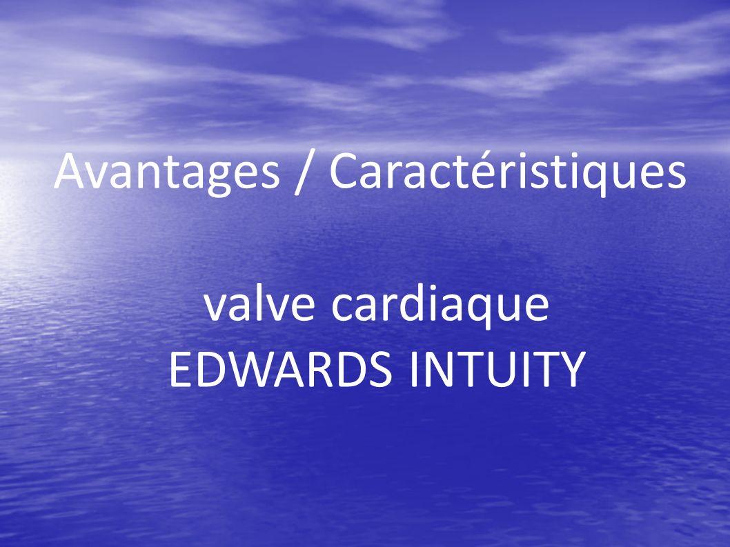 Avantages / Caractéristiques valve cardiaque EDWARDS INTUITY