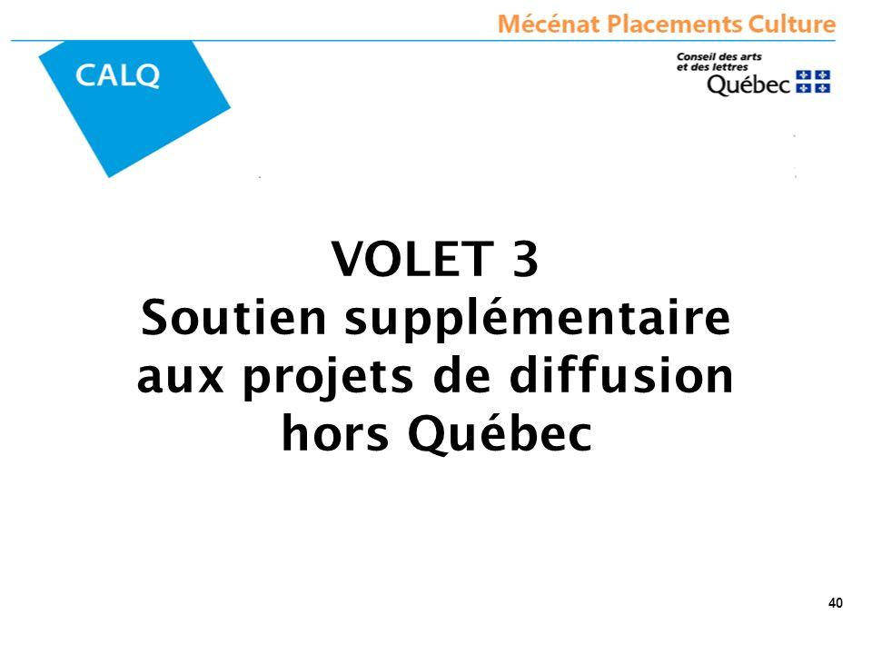 VOLET 3 Soutien supplémentaire aux projets de diffusion hors Québec 40