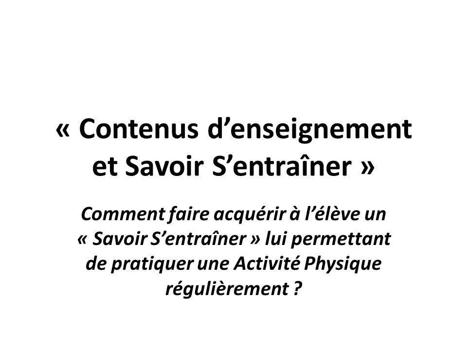 « Contenus denseignement et Savoir Sentraîner » Comment faire acquérir à lélève un « Savoir Sentraîner » lui permettant de pratiquer une Activité Phys