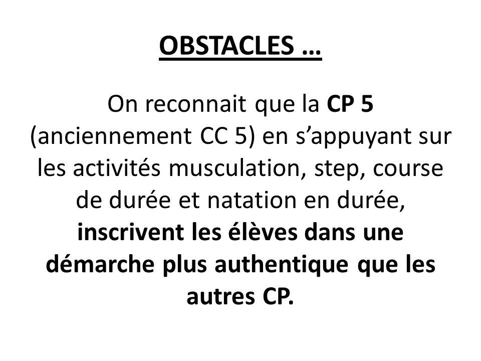 OBSTACLES … On reconnait que la CP 5 (anciennement CC 5) en sappuyant sur les activités musculation, step, course de durée et natation en durée, inscr