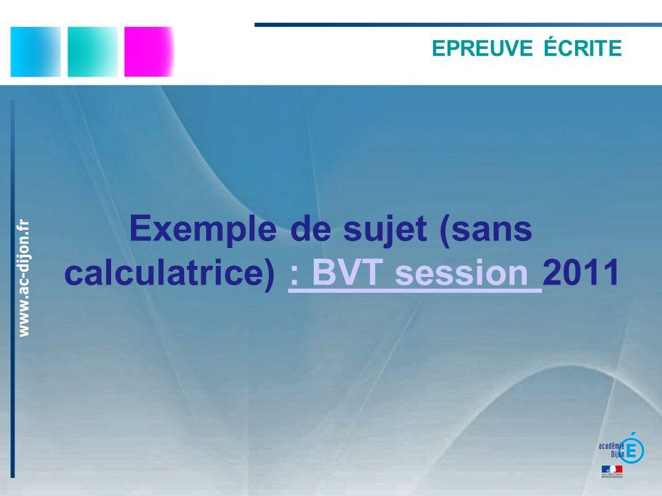 EPREUVE ÉCRITE Exemple de sujet (sans calculatrice) : BVT session 2011: BVT session