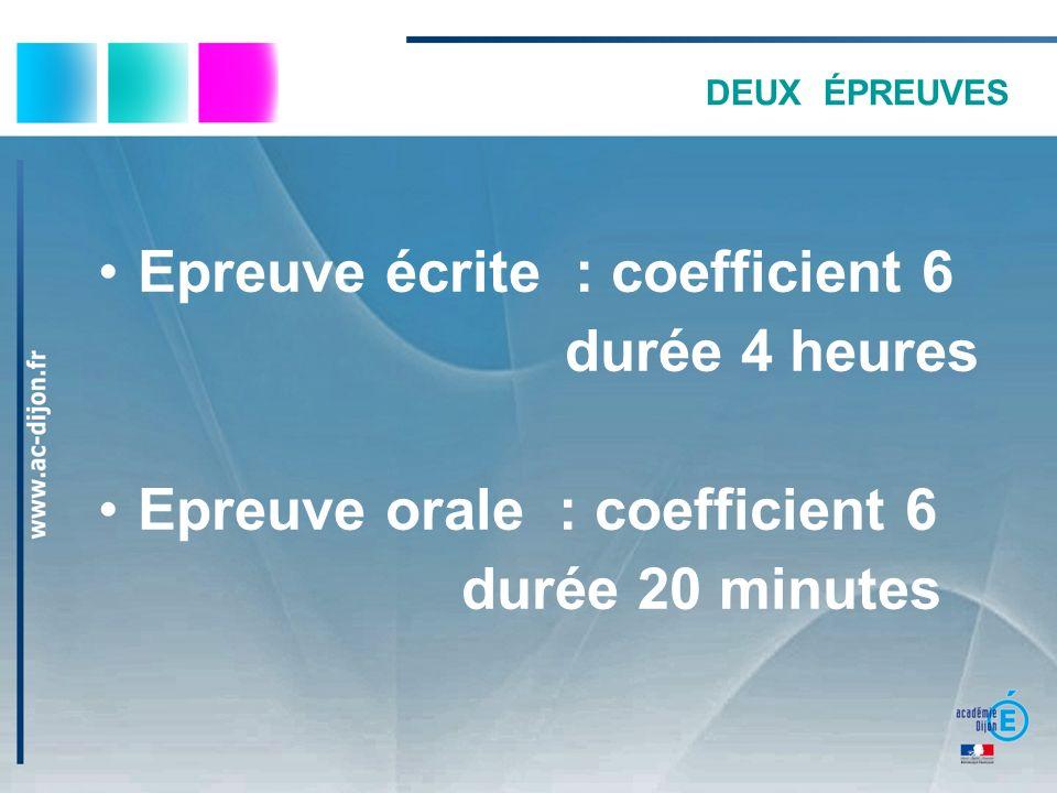 DEUX ÉPREUVES Epreuve écrite : coefficient 6 durée 4 heures Epreuve orale : coefficient 6 durée 20 minutes