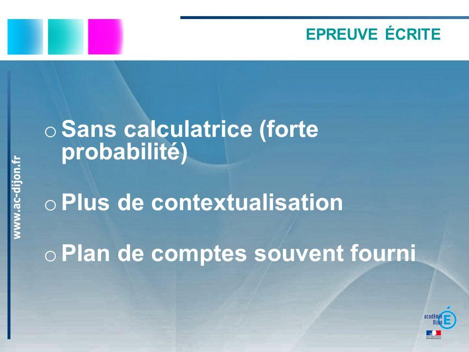 EPREUVE ÉCRITE o Sans calculatrice (forte probabilité) o Plus de contextualisation o Plan de comptes souvent fourni