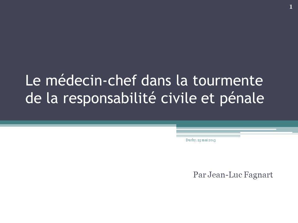 Le médecin-chef dans la tourmente de la responsabilité civile et pénale Par Jean-Luc Fagnart Durby, 25 mai 2013 1