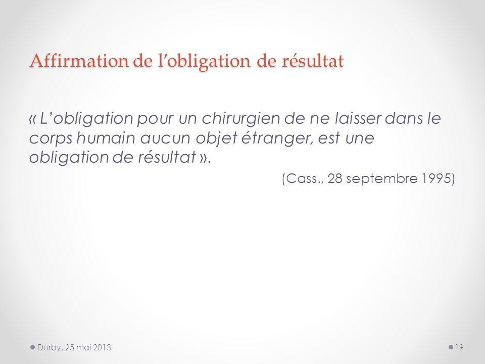 Affirmation de lobligation de résultat « Lobligation pour un chirurgien de ne laisser dans le corps humain aucun objet étranger, est une obligation de résultat ».