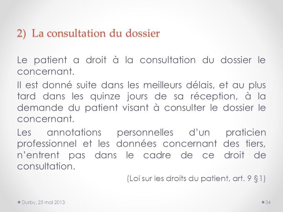 2) La consultation du dossier Le patient a droit à la consultation du dossier le concernant.