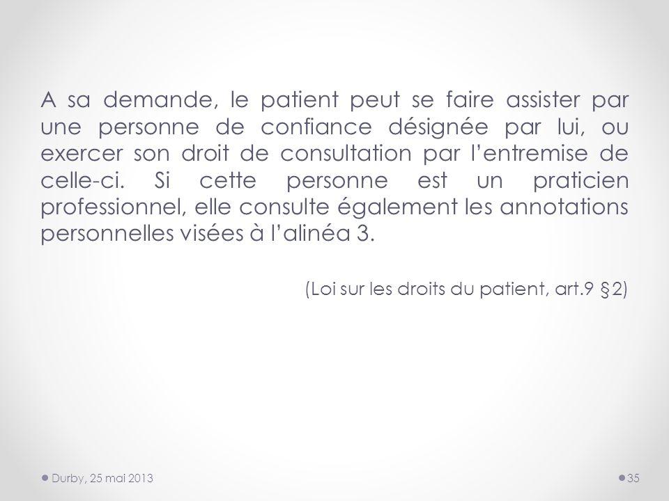 A sa demande, le patient peut se faire assister par une personne de confiance désignée par lui, ou exercer son droit de consultation par lentremise de celle-ci.