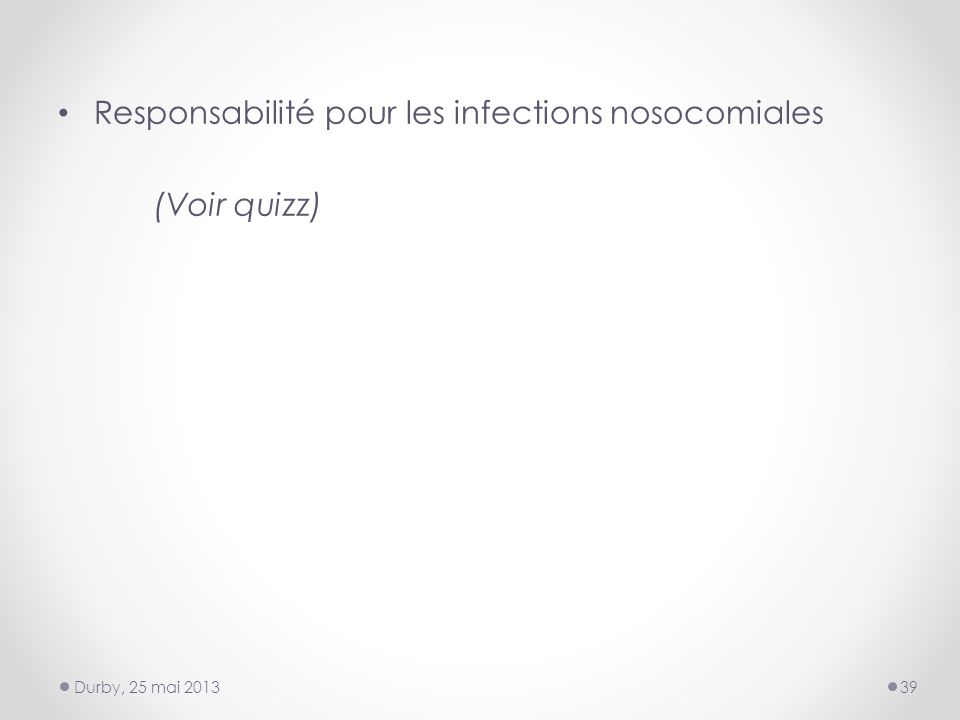 Responsabilité pour les infections nosocomiales (Voir quizz) Durby, 25 mai 201339