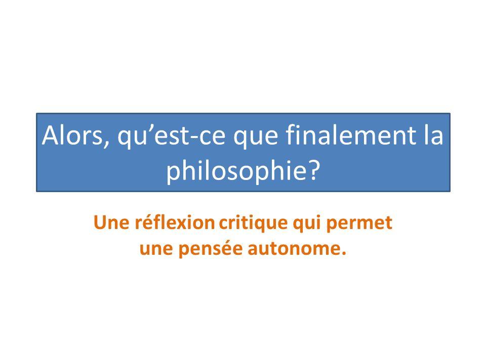 Alors, quest-ce que finalement la philosophie.