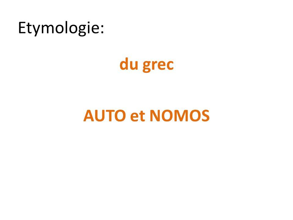 Etymologie: du grec AUTO et NOMOS