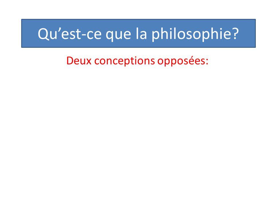 Quest-ce que la philosophie? Deux conceptions opposées: