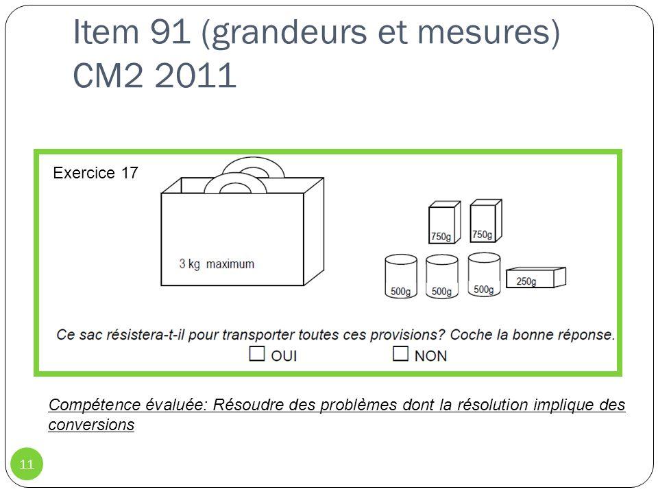 Item 91 (grandeurs et mesures) CM2 2011 11 Exercice 17 Compétence évaluée: Résoudre des problèmes dont la résolution implique des conversions