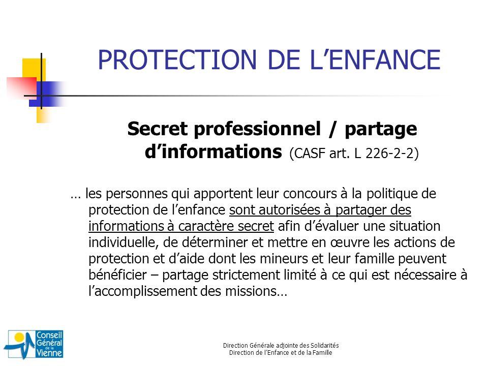 Direction Générale adjointe des Solidarités Direction de lEnfance et de la Famille PROTECTION DE LENFANCE Secret professionnel / partage dinformations (CASF art.