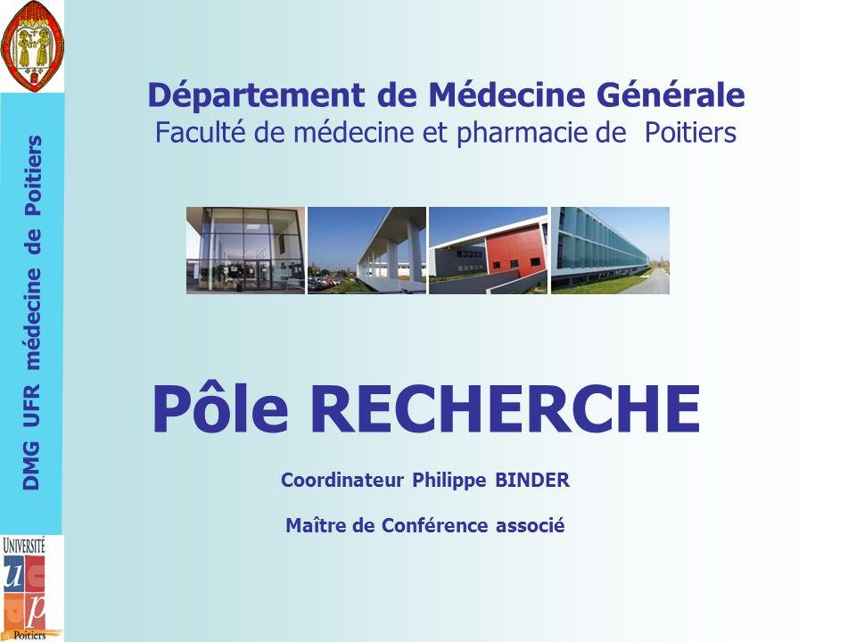 DMG UFR médecine de Poitiers Département de Médecine Générale Faculté de médecine et pharmacie de Poitiers Pôle RECHERCHE Coordinateur Philippe BINDER Maître de Conférence associé