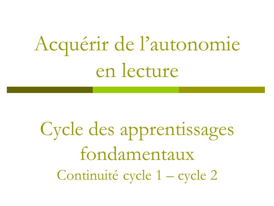 Acquérir de lautonomie en lecture Cycle des apprentissages fondamentaux Continuité cycle 1 – cycle 2