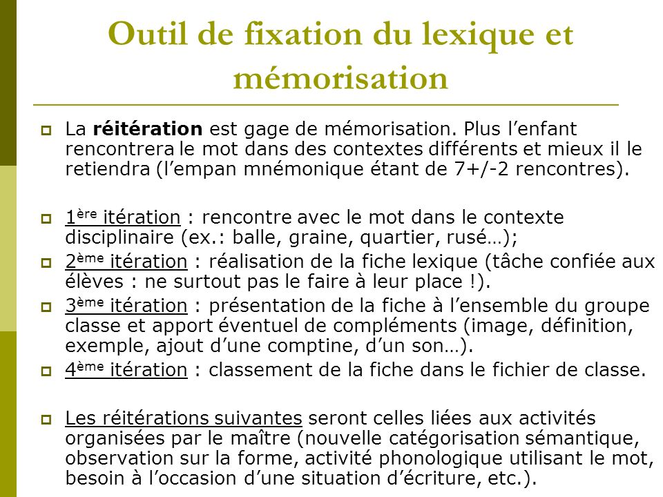 Outil de fixation du lexique et mémorisation La réitération est gage de mémorisation.