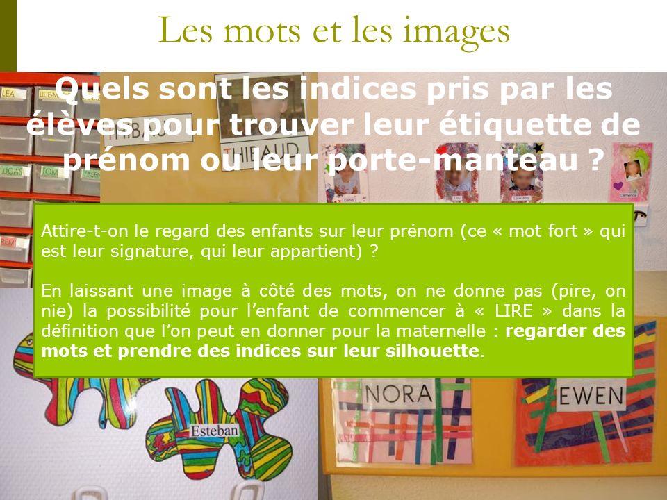 Les mots et les images Quels sont les indices pris par les élèves pour trouver leur étiquette de prénom ou leur porte-manteau ? Attire-t-on le regard
