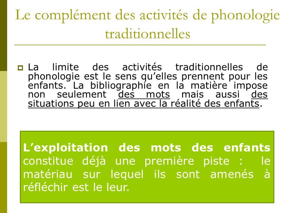 Le complément des activités de phonologie traditionnelles La limite des activités traditionnelles de phonologie est le sens quelles prennent pour les