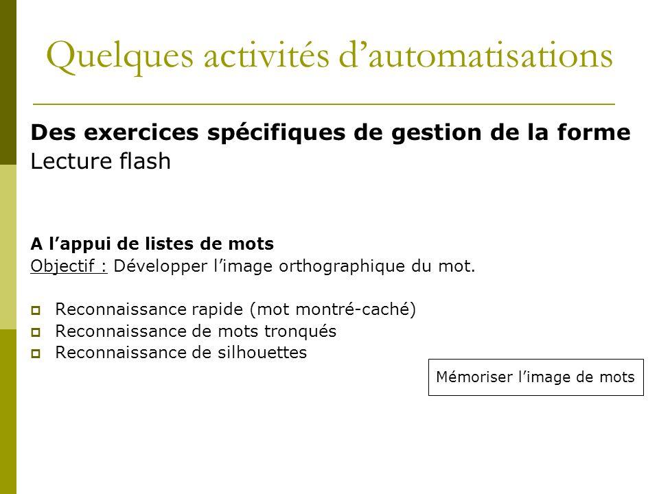 Des exercices spécifiques de gestion de la forme Lecture flash A lappui de listes de mots Objectif : Développer limage orthographique du mot. Reconnai