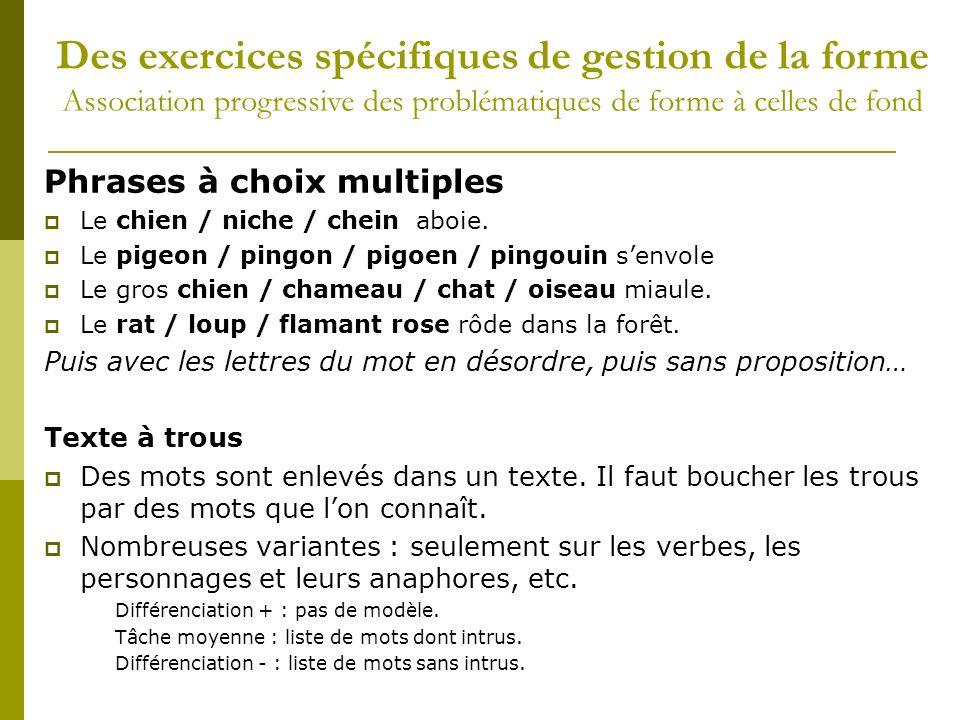 Phrases à choix multiples Le chien / niche / chein aboie. Le pigeon / pingon / pigoen / pingouin senvole Le gros chien / chameau / chat / oiseau miaul