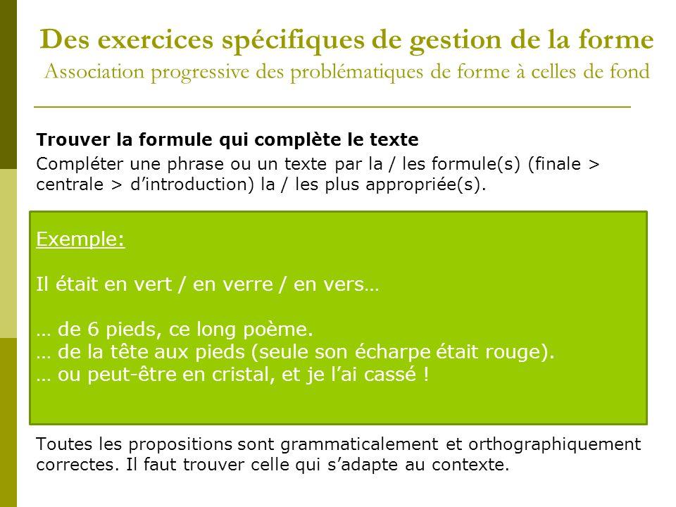 Trouver la formule qui complète le texte Compléter une phrase ou un texte par la / les formule(s) (finale > centrale > dintroduction) la / les plus ap