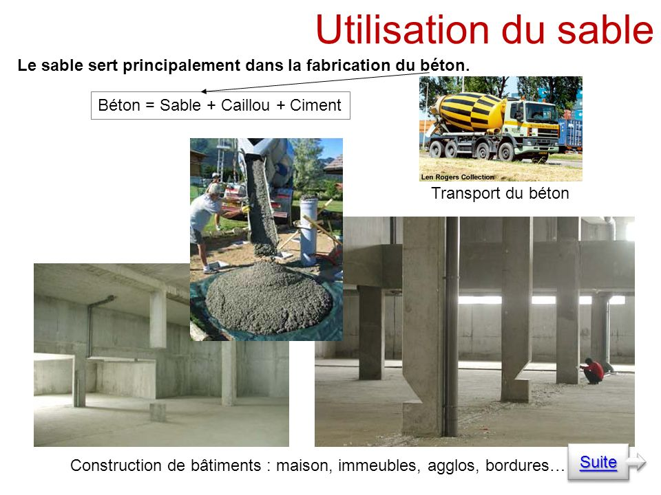 Le sable sert principalement dans la fabrication du béton.