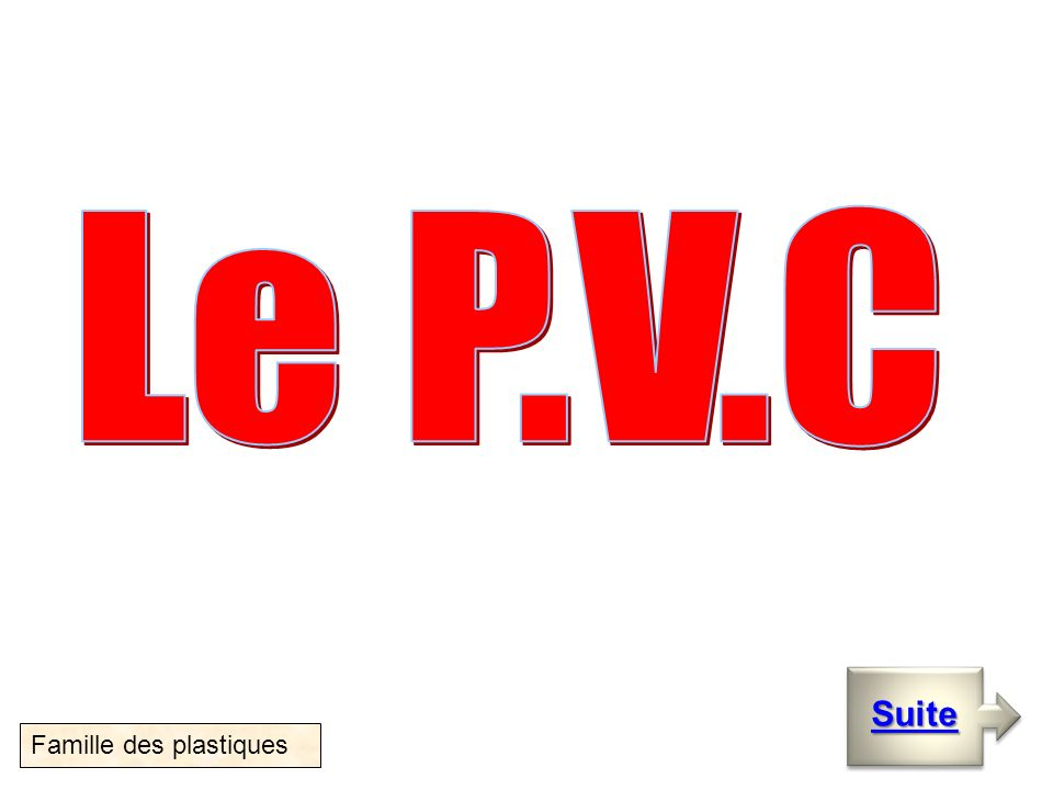 Le P.V.C Suite Famille des plastiques