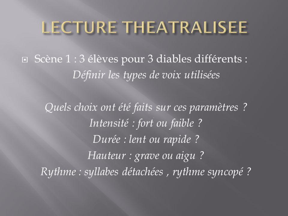 Scène 1 : 3 élèves pour 3 diables différents : Définir les types de voix utilisées Quels choix ont été faits sur ces paramètres .