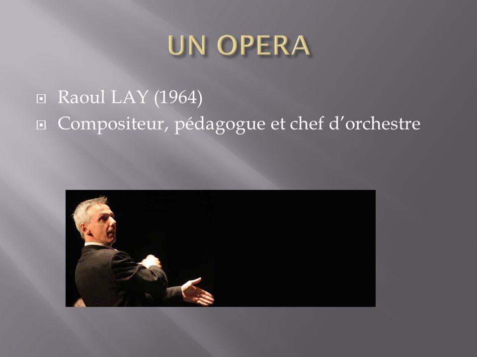 Raoul LAY (1964) Compositeur, pédagogue et chef dorchestre