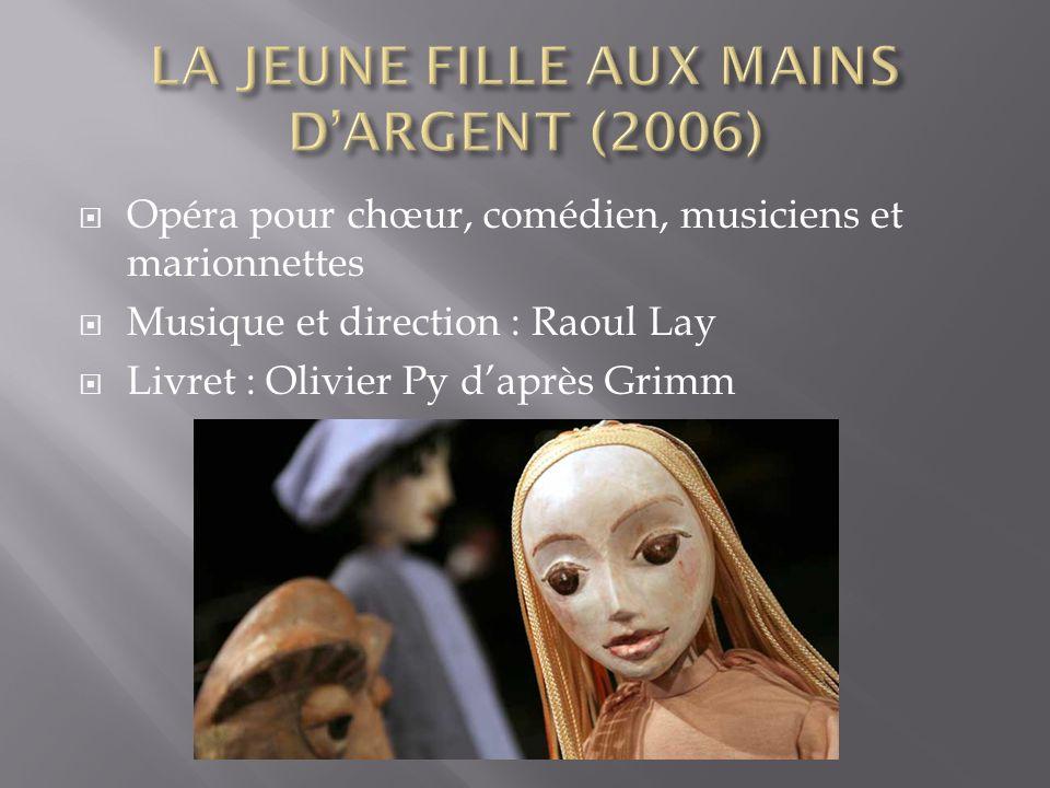 Opéra pour chœur, comédien, musiciens et marionnettes Musique et direction : Raoul Lay Livret : Olivier Py daprès Grimm