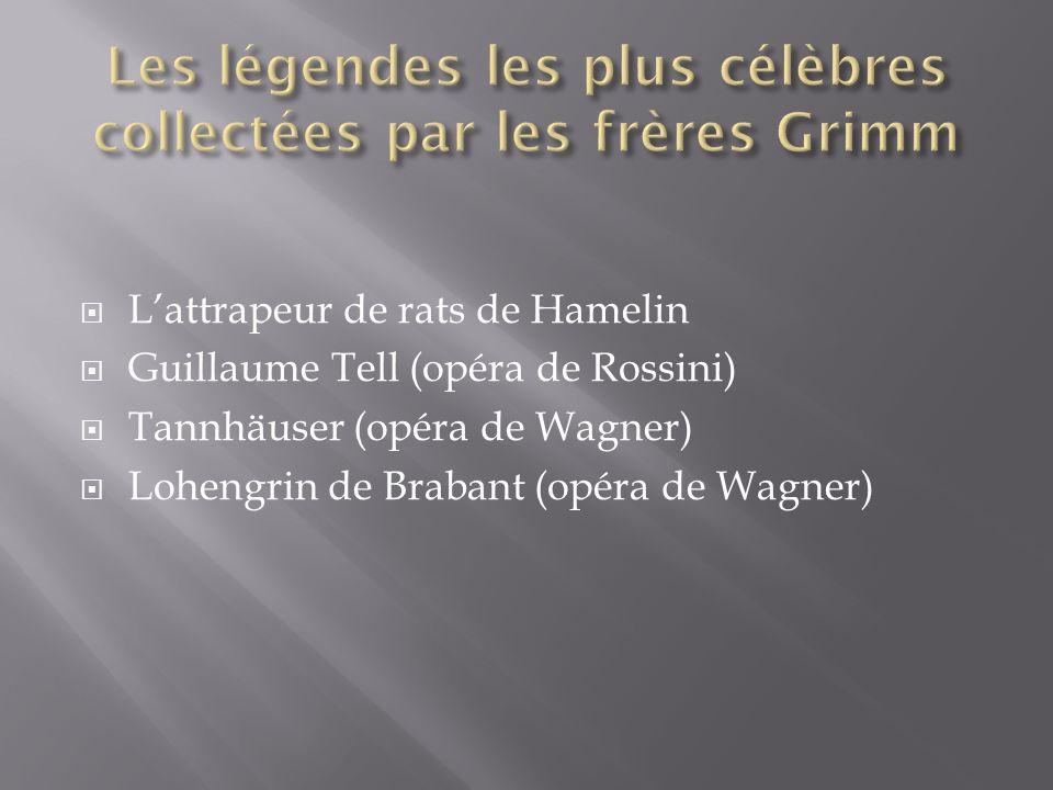 Lattrapeur de rats de Hamelin Guillaume Tell (opéra de Rossini) Tannhäuser (opéra de Wagner) Lohengrin de Brabant (opéra de Wagner)