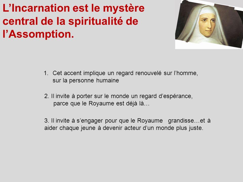 LIncarnation est le mystère central de la spiritualité de lAssomption. 1.Cet accent implique un regard renouvelé sur lhomme, sur la personne humaine 2