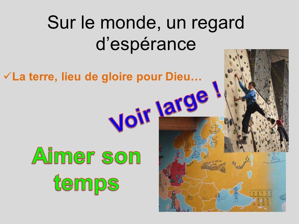Sur le monde, un regard despérance La terre, lieu de gloire pour Dieu…